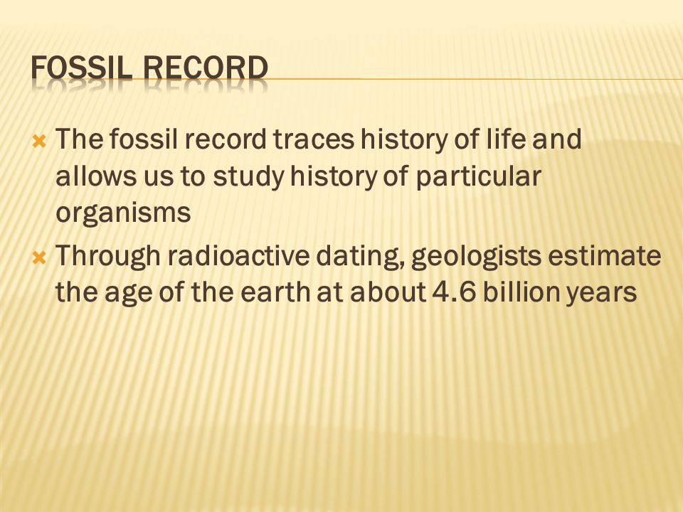 Fossil Record The fossil record traces history of life and allows us to study history of particular organisms.