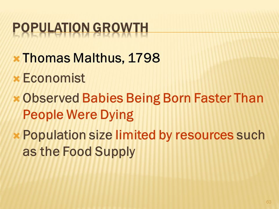 Population Growth Thomas Malthus, 1798. Economist. Observed Babies Being Born Faster Than People Were Dying.