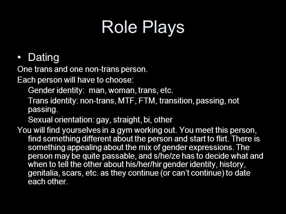 Role Plays Dating One trans and one non-trans person.