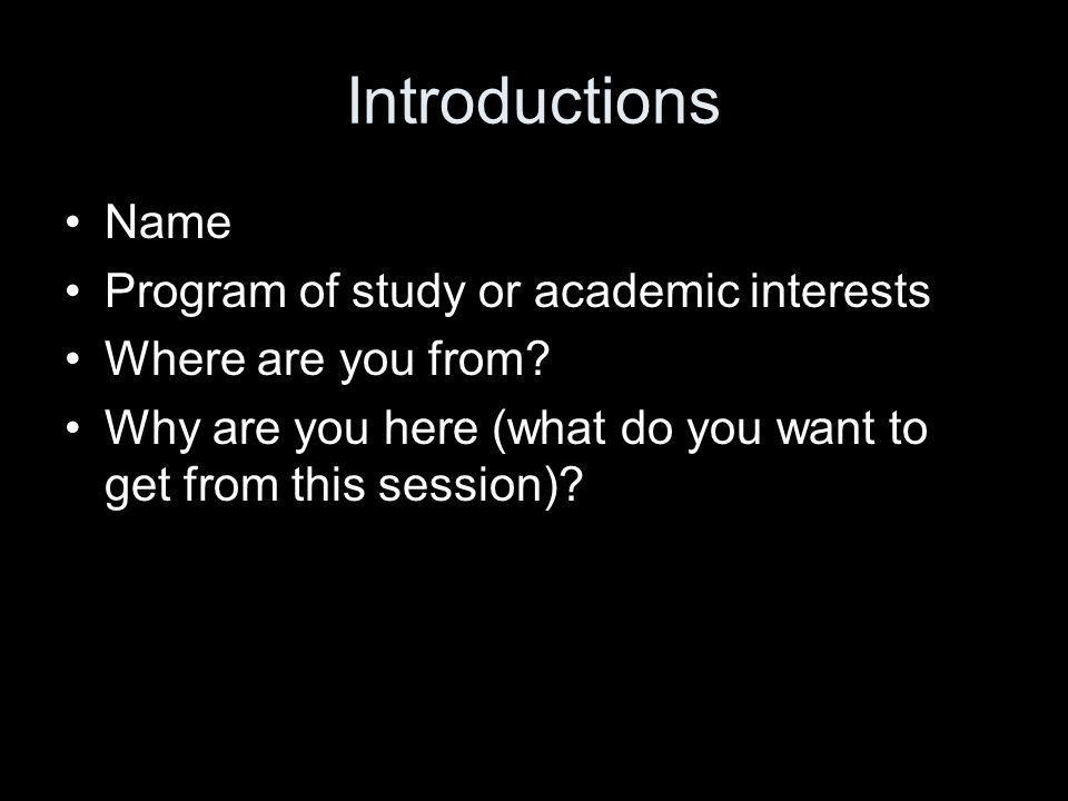Introductions Name Program of study or academic interests