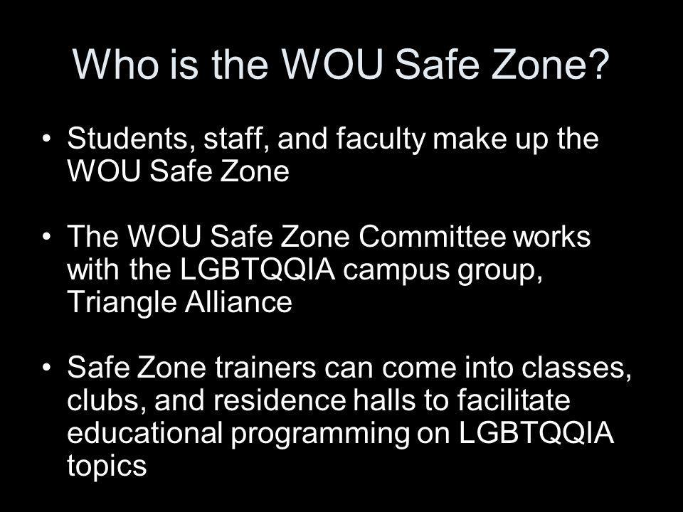 Who is the WOU Safe Zone Students, staff, and faculty make up the WOU Safe Zone.