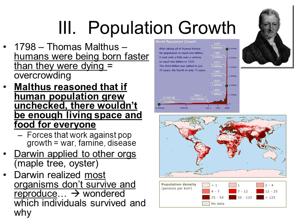 III. Population Growth 1798 – Thomas Malthus – humans were being born faster than they were dying = overcrowding.