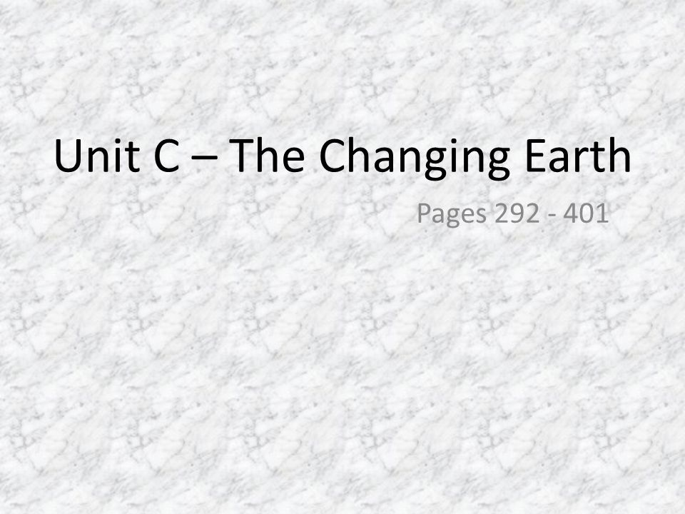 Unit C – The Changing Earth