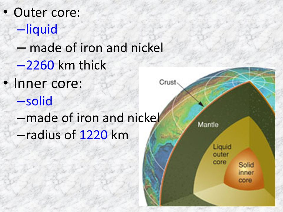 made of iron and nickel Inner core: Outer core: liquid 2260 km thick