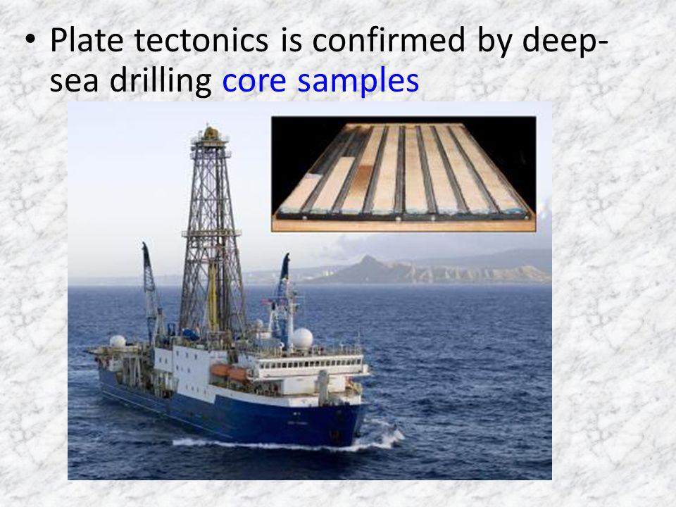 Plate tectonics is confirmed by deep-sea drilling core samples