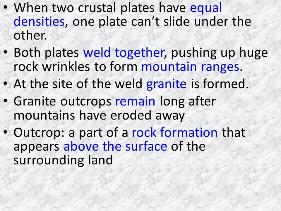 When two crustal plates have equal densities, one plate can't slide under the other.