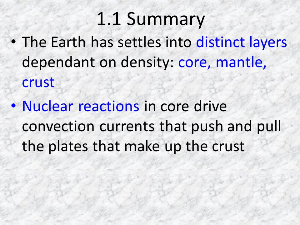 1.1 Summary The Earth has settles into distinct layers dependant on density: core, mantle, crust.