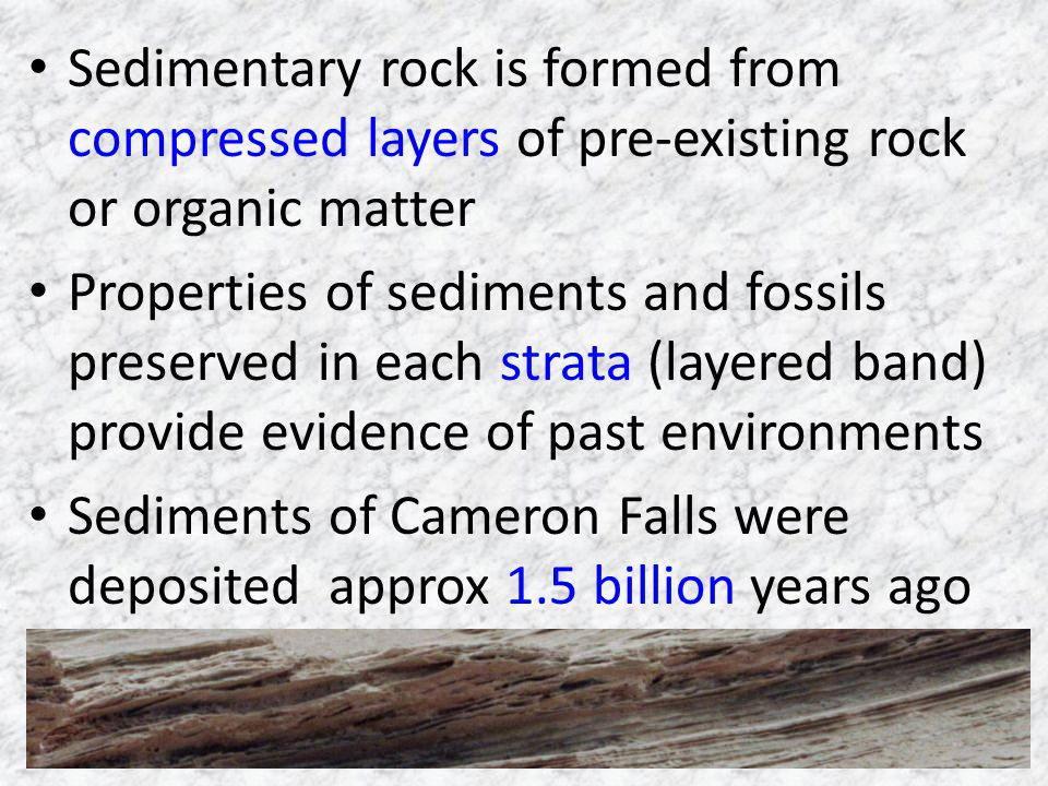 Sedimentary rock is formed from compressed layers of pre-existing rock or organic matter