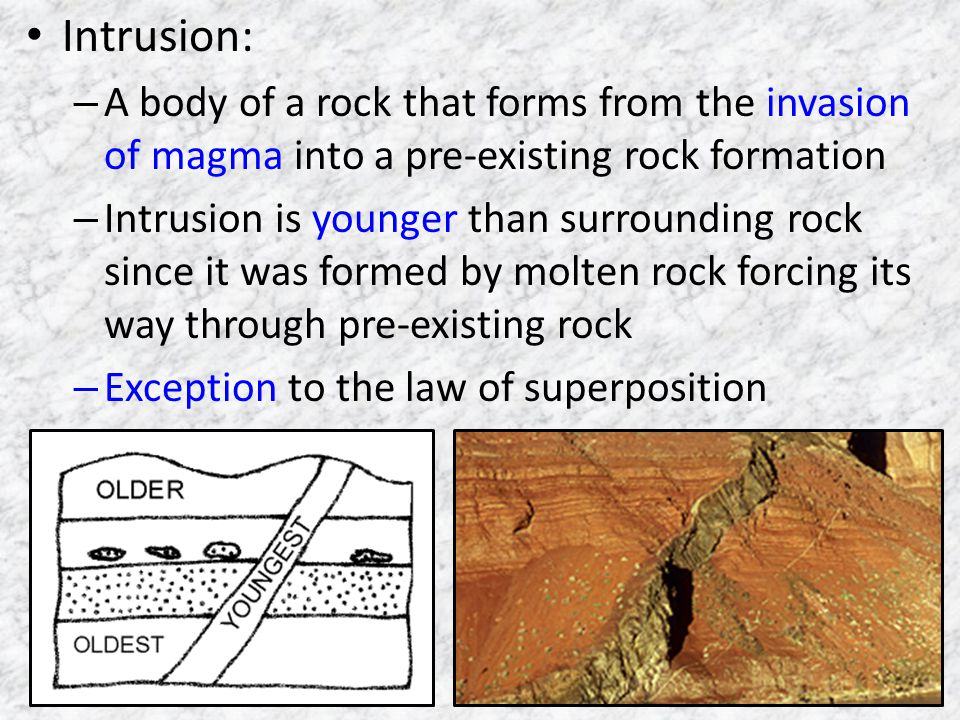 Intrusion: A body of a rock that forms from the invasion of magma into a pre-existing rock formation.