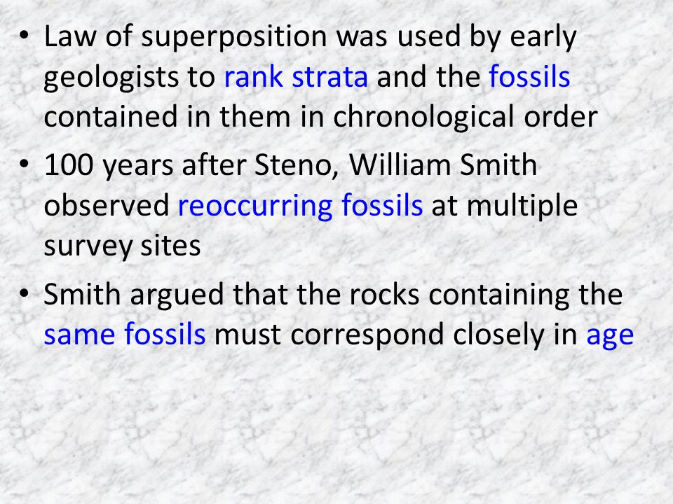 Law of superposition was used by early geologists to rank strata and the fossils contained in them in chronological order