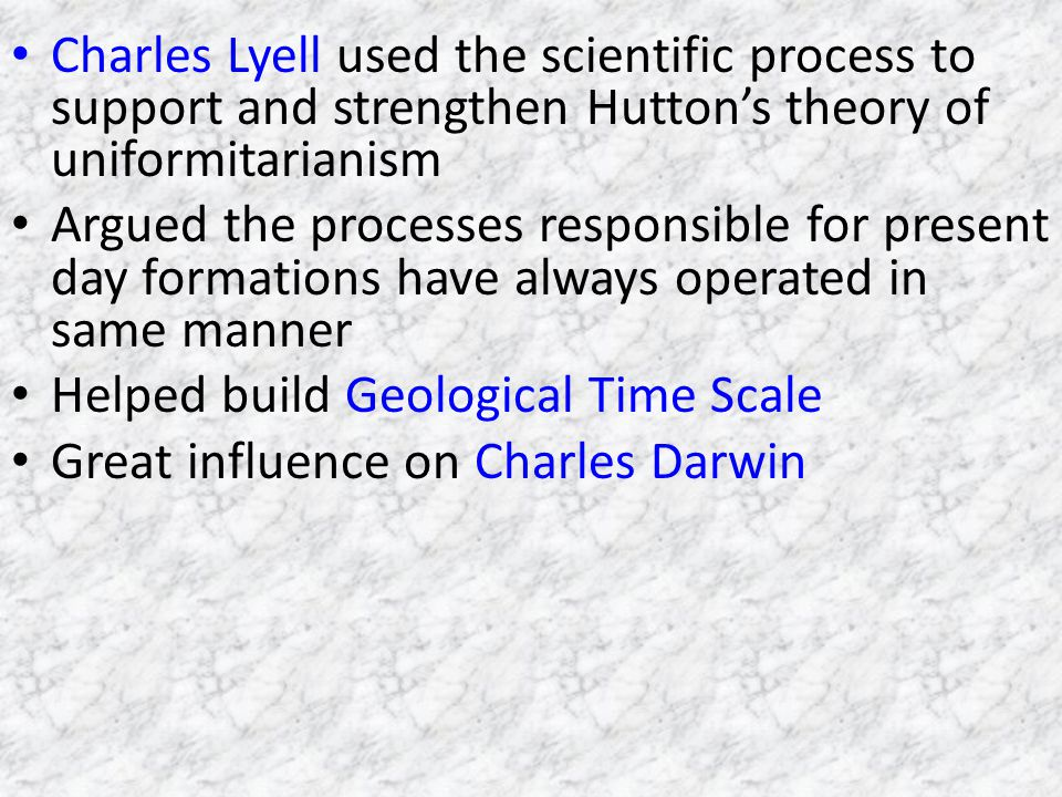 Charles Lyell used the scientific process to support and strengthen Hutton's theory of uniformitarianism
