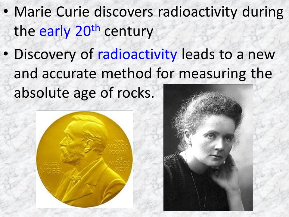 Marie Curie discovers radioactivity during the early 20th century