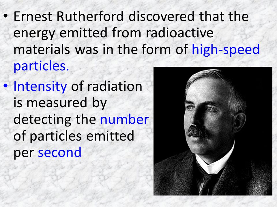 Ernest Rutherford discovered that the energy emitted from radioactive materials was in the form of high-speed particles.