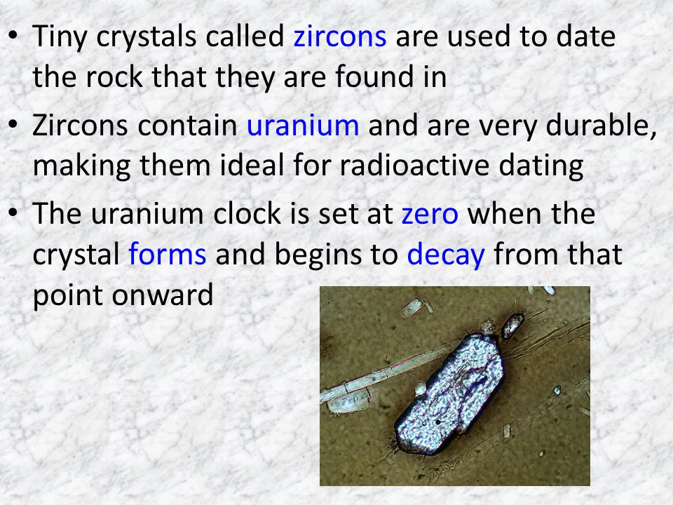 Tiny crystals called zircons are used to date the rock that they are found in