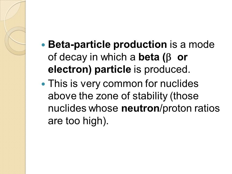 Beta-particle production is a mode of decay in which a beta ( or electron) particle is produced.