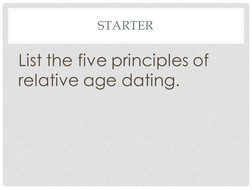 List the five principles of relative age dating.