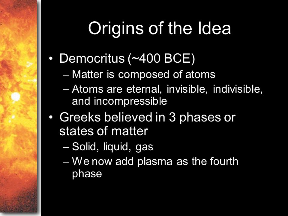 Origins of the Idea Democritus (~400 BCE)