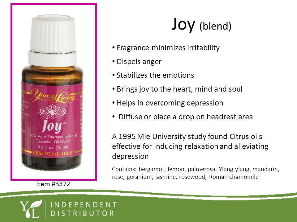 Joy (blend) Fragrance minimizes irritability Dispels anger