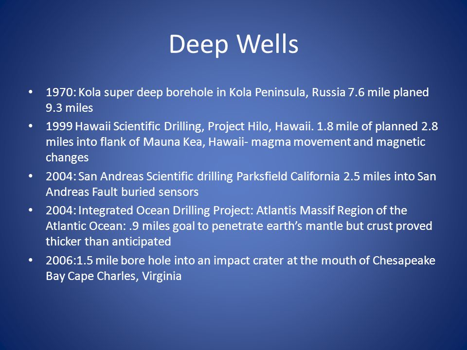 Deep Wells 1970: Kola super deep borehole in Kola Peninsula, Russia 7.6 mile planed 9.3 miles.