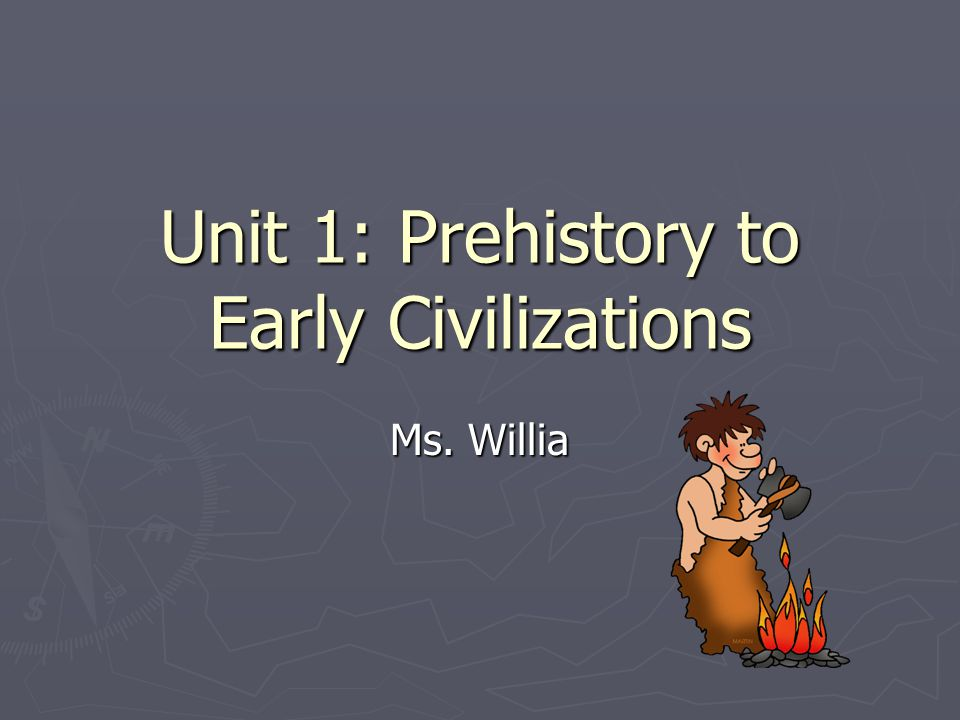 Unit 1: Prehistory to Early Civilizations