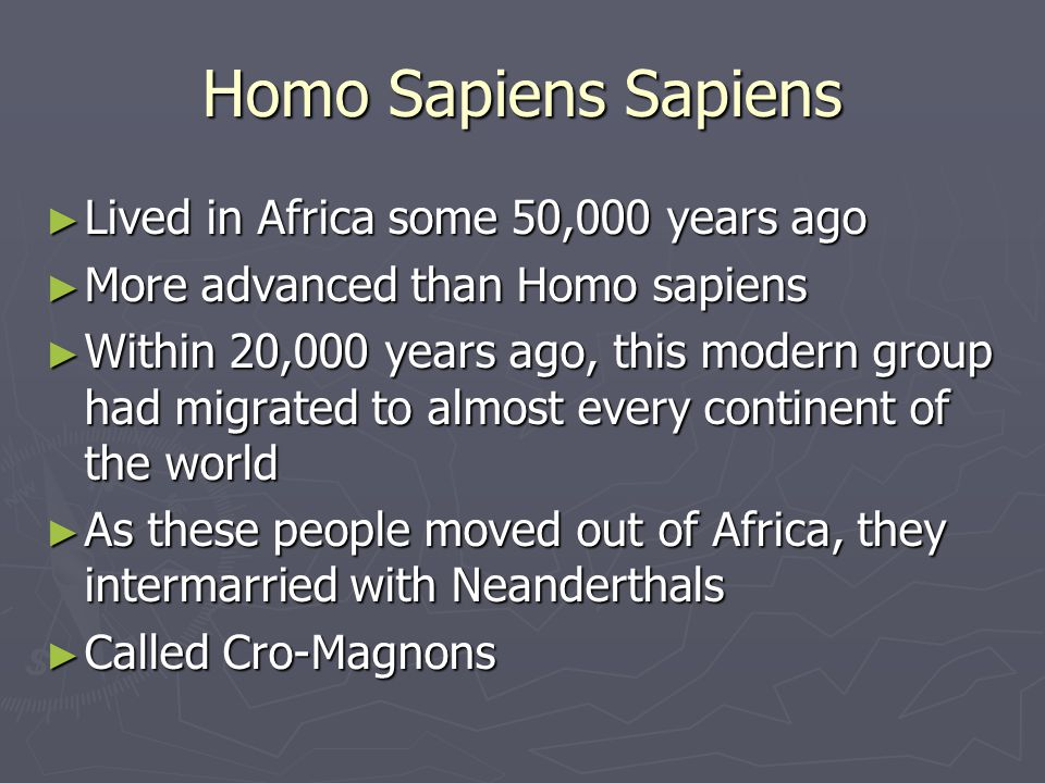 Homo Sapiens Sapiens Lived in Africa some 50,000 years ago