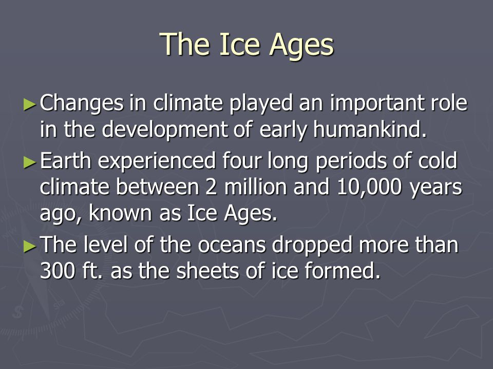 The Ice Ages Changes in climate played an important role in the development of early humankind.
