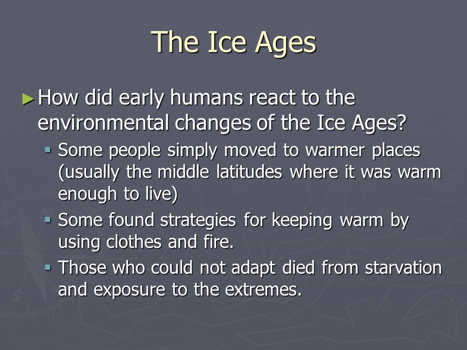 The Ice Ages How did early humans react to the environmental changes of the Ice Ages