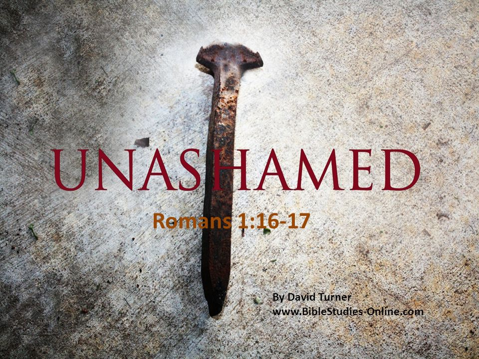 Romans 1:16-17 By David Turner www.BibleStudies-Online.com