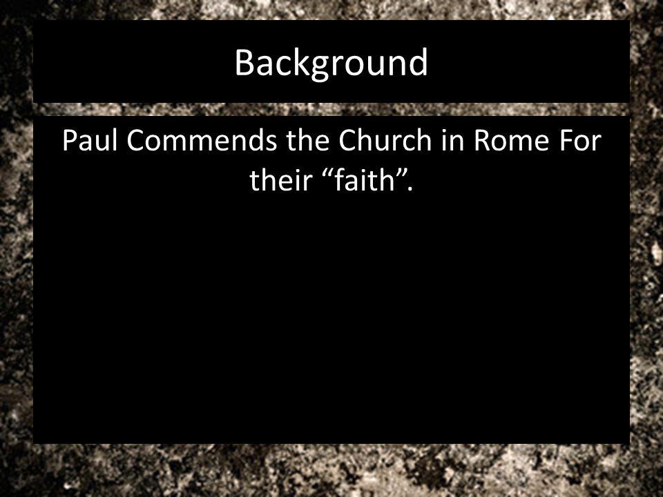 Paul Commends the Church in Rome For their faith .