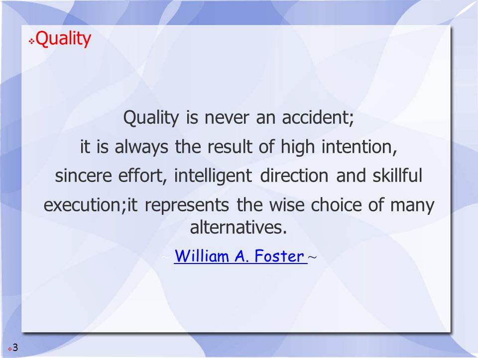 Quality is never an accident;