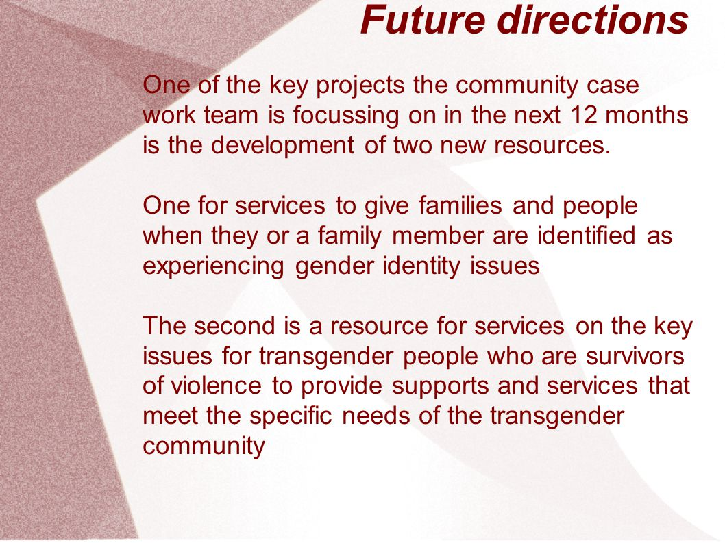 Future directions One of the key projects the community case work team is focussing on in the next 12 months is the development of two new resources.