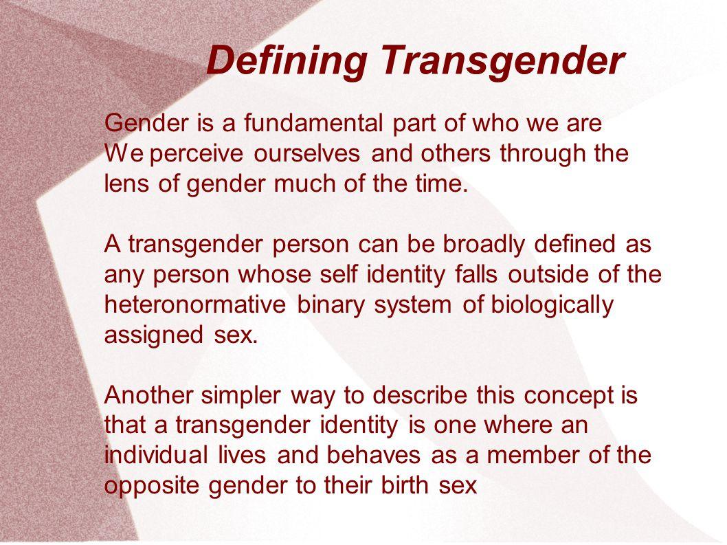 Defining Transgender Gender is a fundamental part of who we are