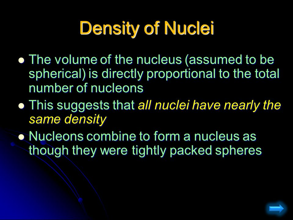 Density of Nuclei The volume of the nucleus (assumed to be spherical) is directly proportional to the total number of nucleons.