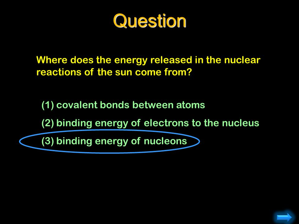 Question Where does the energy released in the nuclear reactions of the sun come from covalent bonds between atoms.