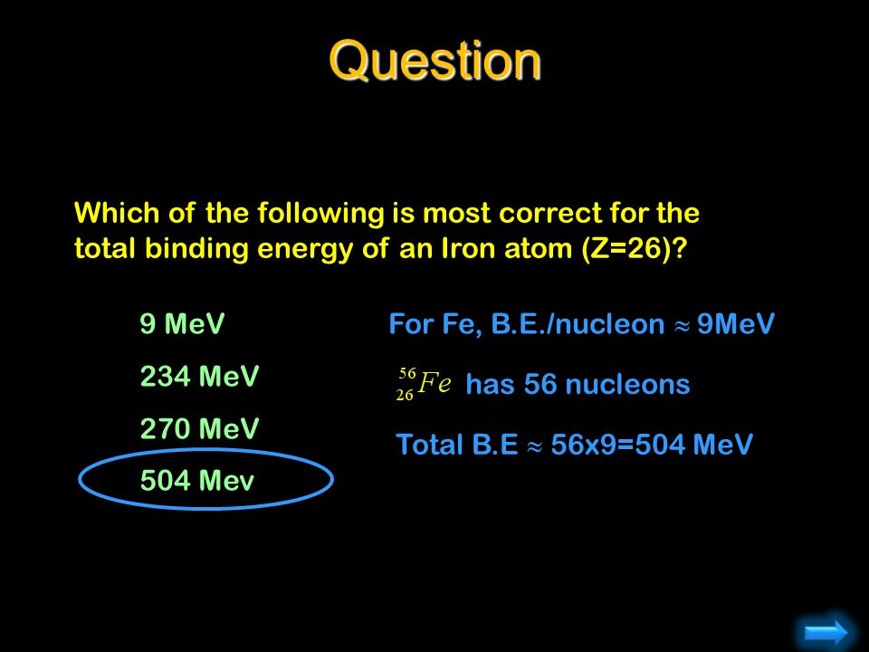 Question Which of the following is most correct for the total binding energy of an Iron atom (Z=26)