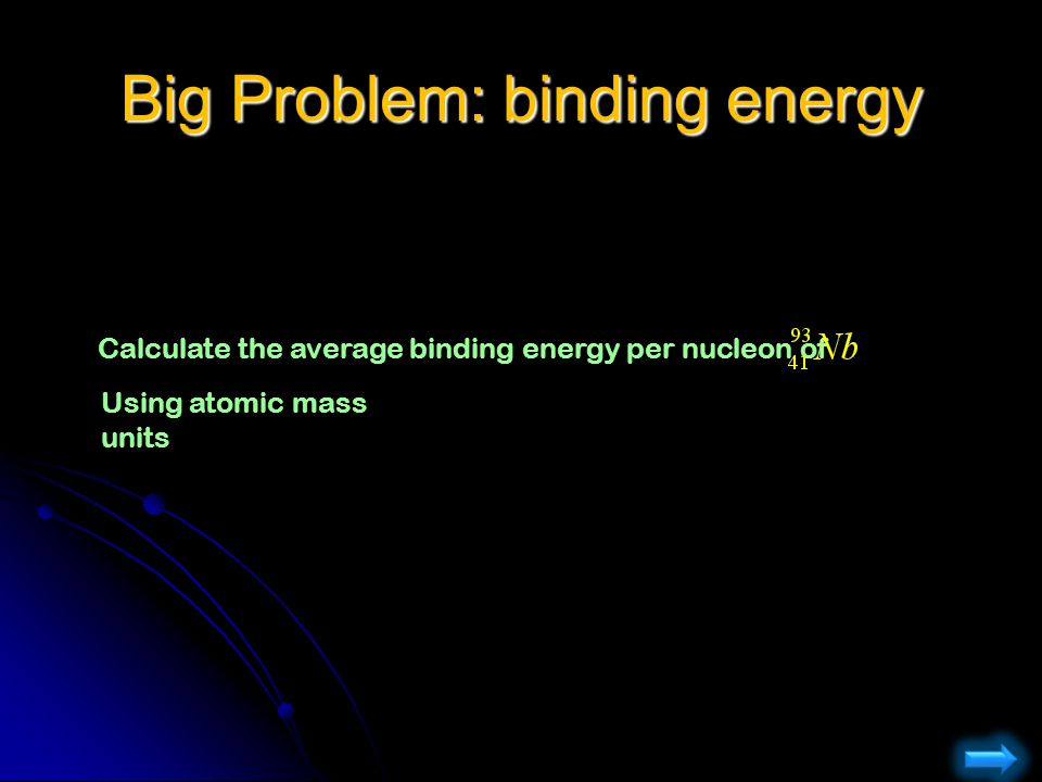 Big Problem: binding energy
