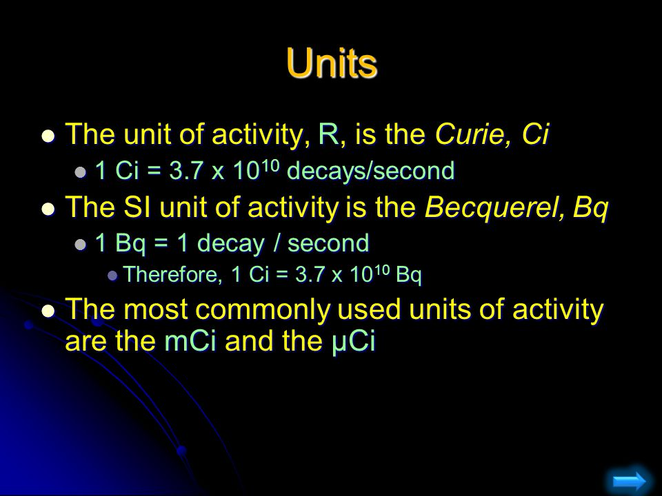 Units The unit of activity, R, is the Curie, Ci