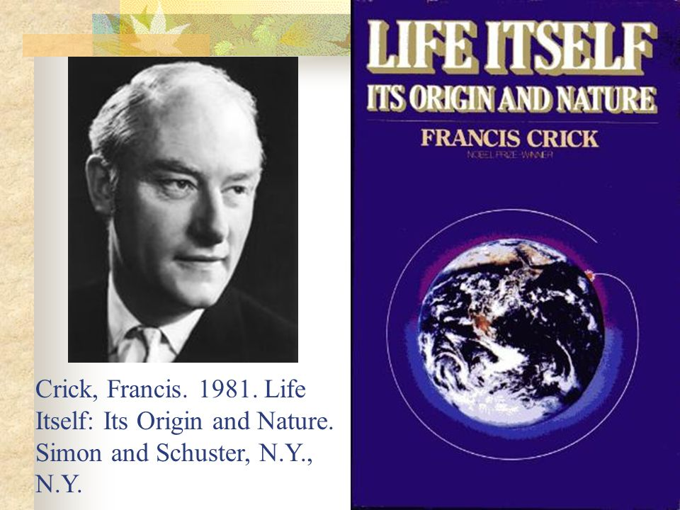 Crick, Francis. 1981. Life Itself: Its Origin and Nature