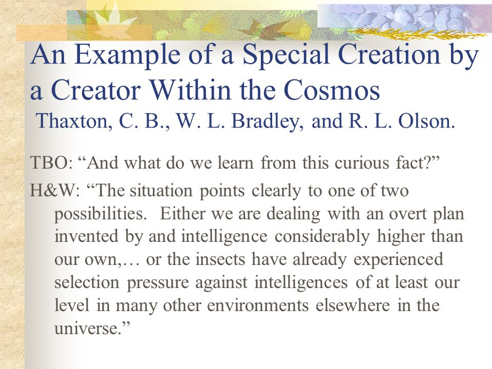 An Example of a Special Creation by a Creator Within the Cosmos Thaxton, C. B., W. L. Bradley, and R. L. Olson.