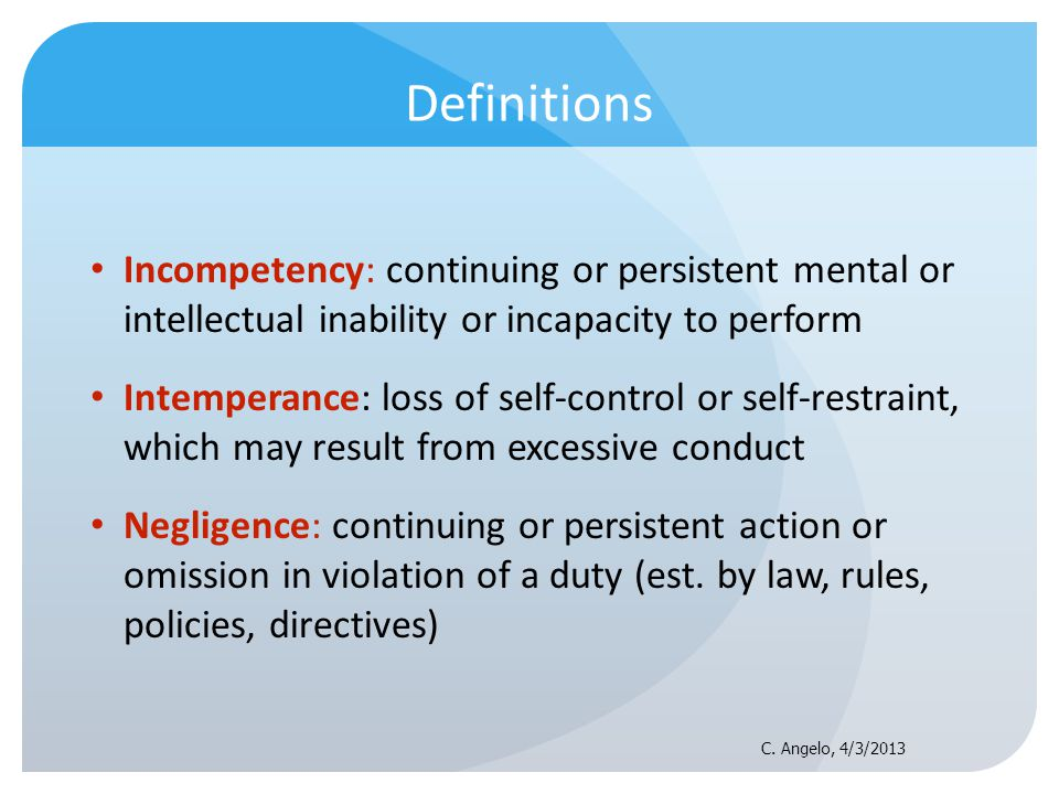 Definitions Incompetency: continuing or persistent mental or intellectual inability or incapacity to perform.