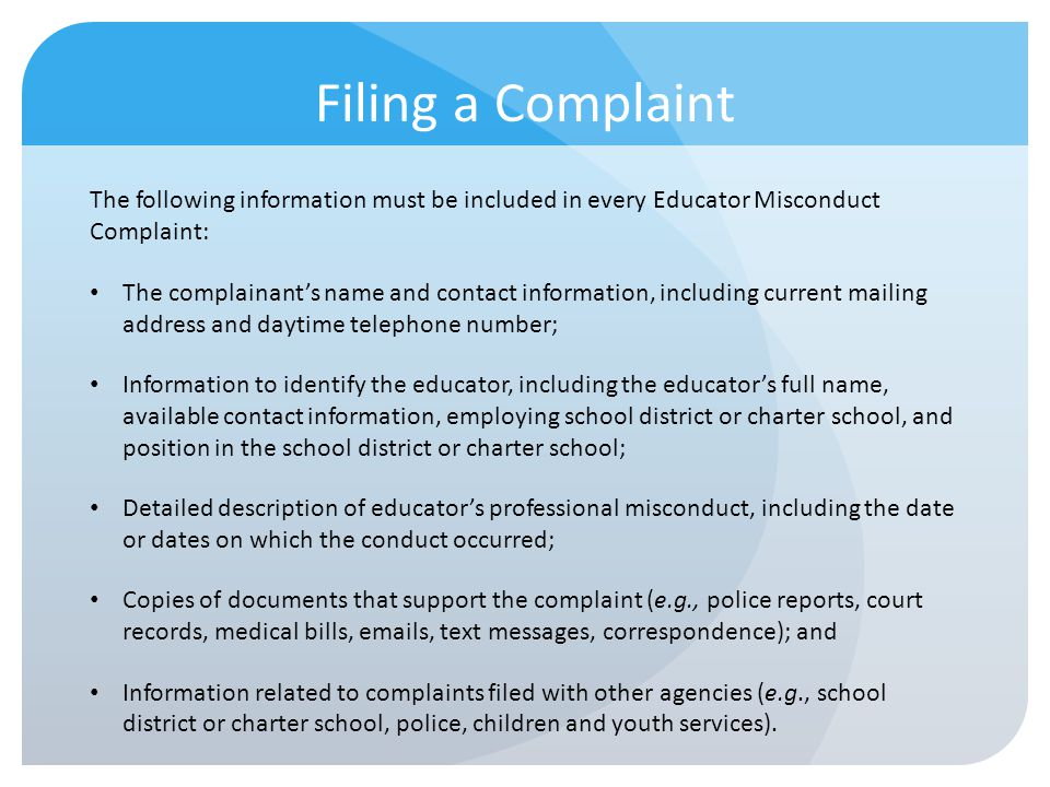 Filing a Complaint The following information must be included in every Educator Misconduct Complaint: