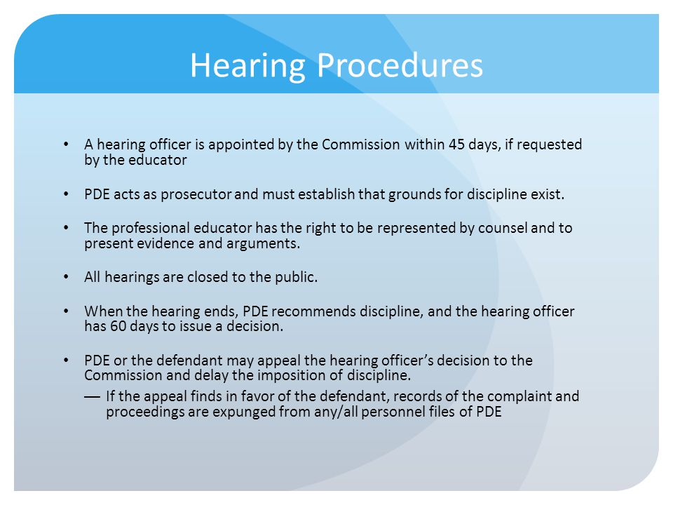 Hearing Procedures A hearing officer is appointed by the Commission within 45 days, if requested by the educator.