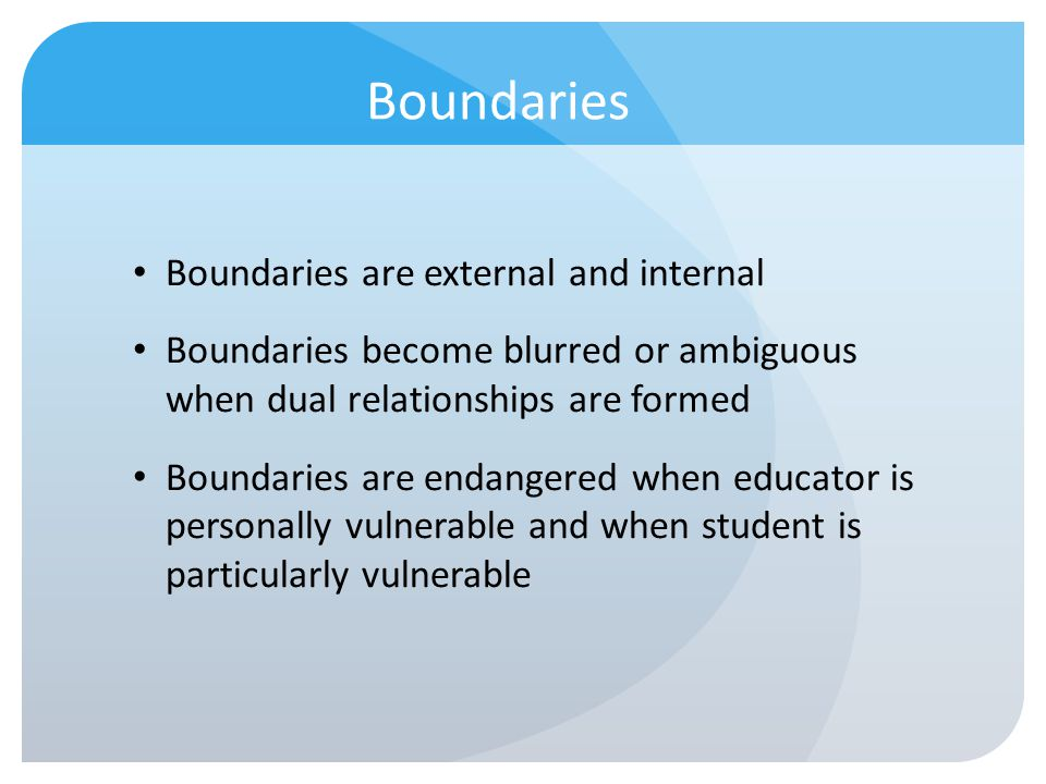Boundaries Boundaries are external and internal