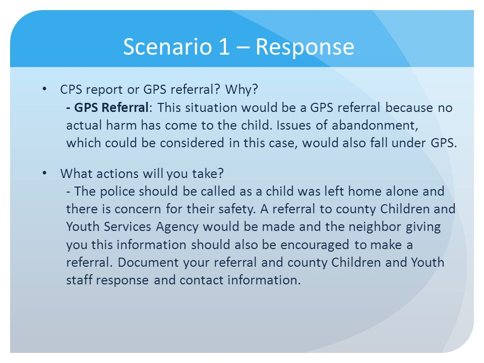Scenario 1 – Response CPS report or GPS referral Why