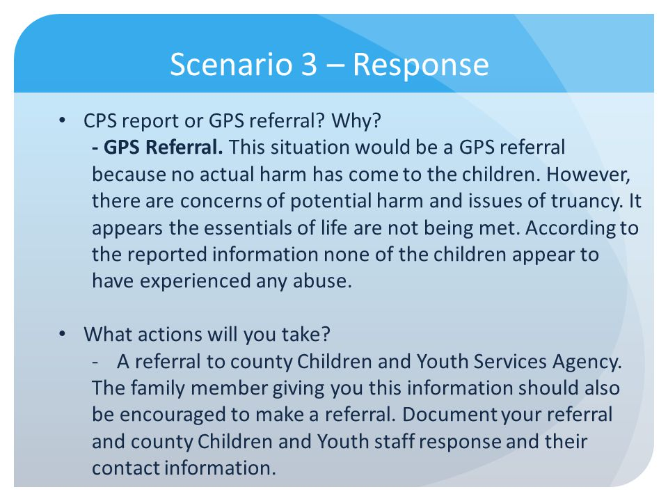 Scenario 3 – Response CPS report or GPS referral Why