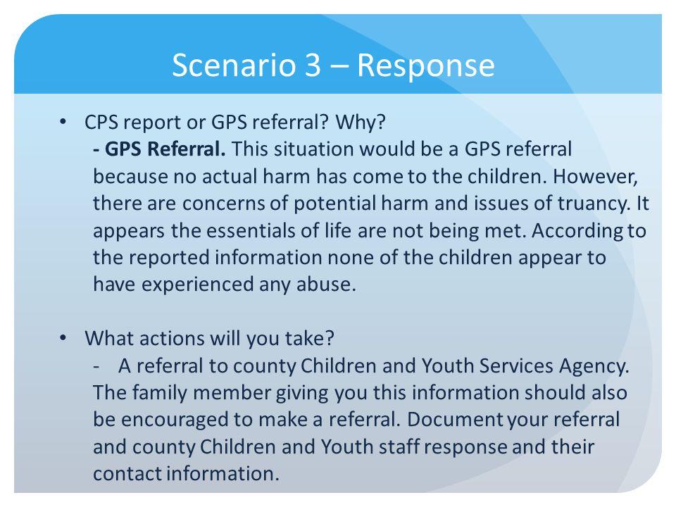 Scenario 3 – Response CPS report or GPS referral Why