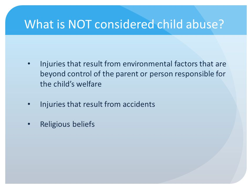 What is NOT considered child abuse