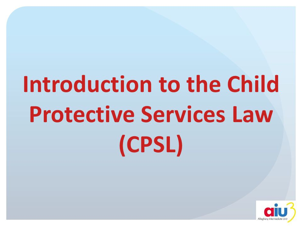 Introduction to the Child Protective Services Law