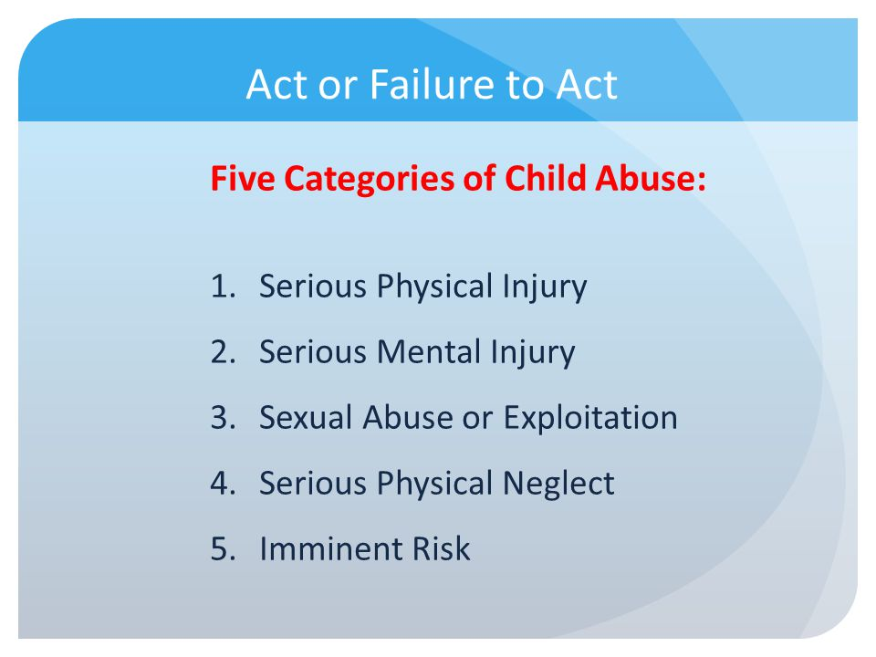 Act or Failure to Act Five Categories of Child Abuse: