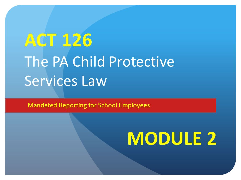 ACT 126 The PA Child Protective Services Law